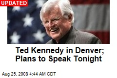 Ted Kennedy in Denver; Plans to Speak Tonight
