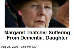 Margaret Thatcher Suffering From Dementia: Daughter