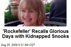'Rockefeller' Recalls Glorious Days with Kidnapped Snooks