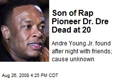 Son of Rap Pioneer Dr. Dre Dead at 20