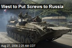 West to Put Screws to Russia