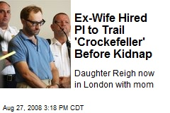 Ex-Wife Hired PI to Trail 'Crockefeller' Before Kidnap