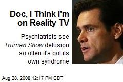 Doc, I Think I'm on Reality TV
