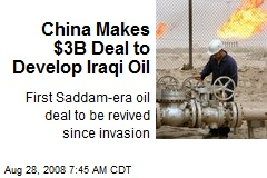 China Makes $3B Deal to Develop Iraqi Oil