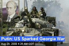 Putin: US Sparked Georgia War