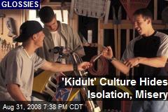 'Kidult' Culture Hides Isolation, Misery