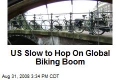 US Slow to Hop On Global Biking Boom