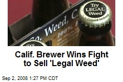 Calif. Brewer Wins Fight to Sell 'Legal Weed'
