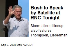 Bush to Speak by Satellite at RNC Tonight