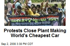 Protests Close Plant Making World's Cheapest Car