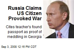 Russia Claims US Citizen Provoked War