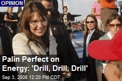Palin Perfect on Energy: 'Drill, Drill, Drill'