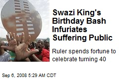 Swazi King's Birthday Bash Infuriates Suffering Public