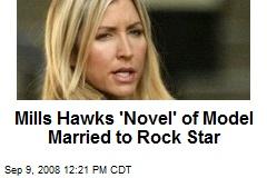 Mills Hawks 'Novel' of Model Married to Rock Star