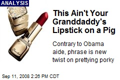 This Ain't Your Granddaddy's Lipstick on a Pig