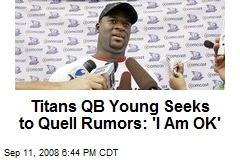 Titans QB Young Seeks to Quell Rumors: 'I Am OK'