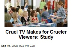 Cruel TV Makes for Crueler Viewers: Study