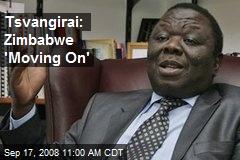 Tsvangirai: Zimbabwe 'Moving On'