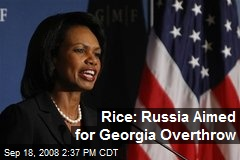 Rice: Russia Aimed for Georgia Overthrow