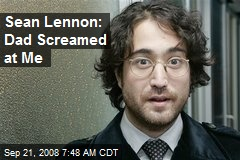 Sean Lennon: Dad Screamed at Me