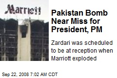 Pakistan Bomb Near Miss for President, PM