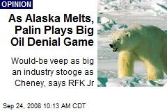 As Alaska Melts, Palin Plays Big Oil Denial Game