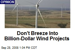 Don't Breeze Into Billion-Dollar Wind Projects