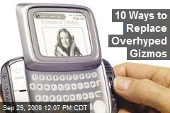 10 Ways to Replace Overhyped Gizmos