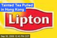 Tainted Tea Pulled in Hong Kong