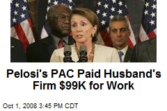 Pelosi's PAC Paid Husband's Firm $99K for Work