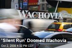 'Silent Run' Doomed Wachovia