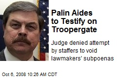 Palin Aides to Testify on Troopergate