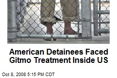 American Detainees Faced Gitmo Treatment Inside US