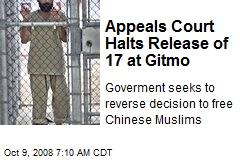 Appeals Court Halts Release of 17 at Gitmo