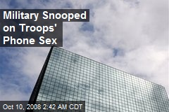 Military Snooped on Troops' Phone Sex