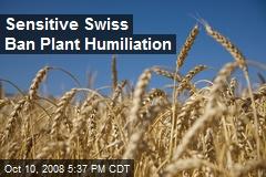 Sensitive Swiss Ban Plant Humiliation