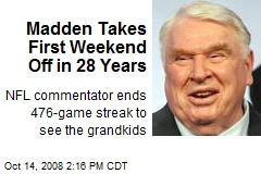 Madden Takes First Weekend Off in 28 Years