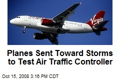 Planes Sent Toward Storms to Test Air Traffic Controller