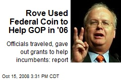 Rove Used Federal Coin to Help GOP in '06