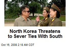 North Korea Threatens to Sever Ties With South