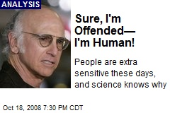Sure, I'm Offended— I'm Human!