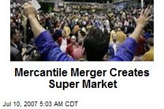 Mercantile Merger Creates Super Market