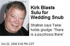 Kirk Blasts Sulu for Wedding Snub