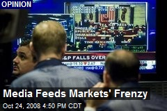 Media Feeds Markets' Frenzy