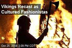 Vikings Recast as Cultured Fashionistas