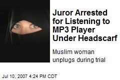 Juror Arrested for Listening to MP3 Player Under Headscarf