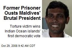 Former Prisoner Ousts Maldives' Brutal President