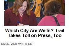 Which City Are We In? Trail Takes Toll on Press, Too