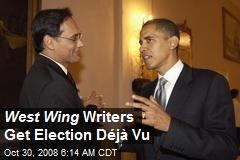 West Wing Writers Get Election Déjà Vu