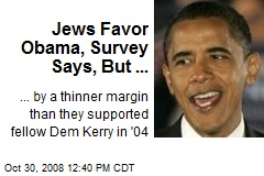 Jews Favor Obama, Survey Says, But ...